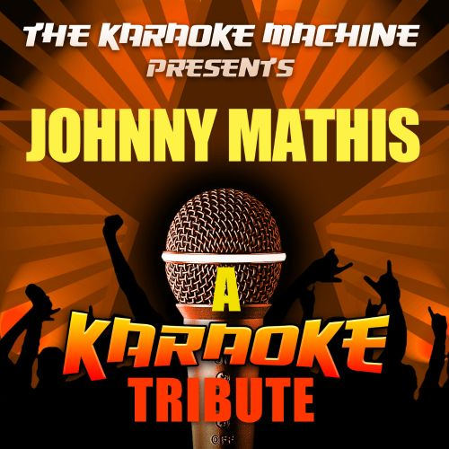 The Karaoke Machine Presents: Johnny Mathis