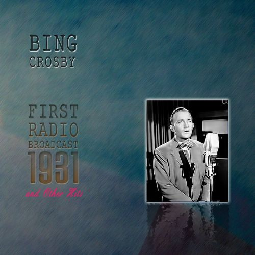 Bing Crosby's First Radio Broadcast in 1931 and Other Hits