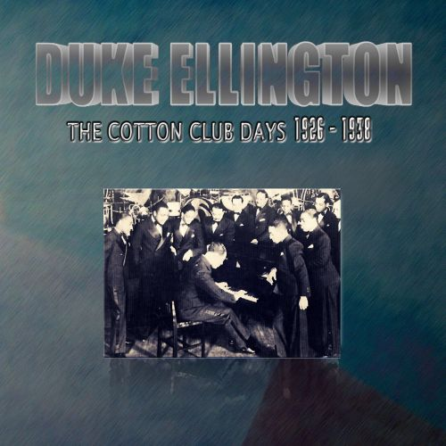 Duke Ellington- The Cotton Club Days 1926 - 1938