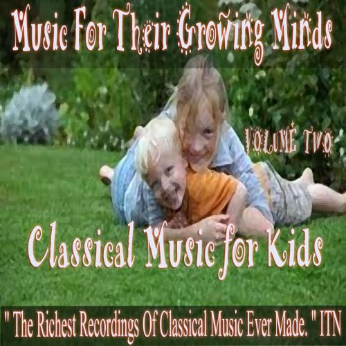 Classical Music for Kids: Music for Growing Minds, Vol. 2