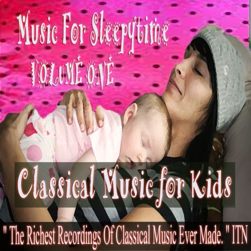 Classical Music for Kids: Music for Sleepytime, Vol. 1