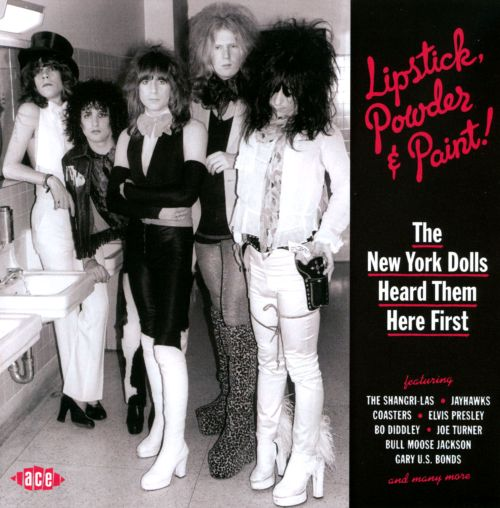 Lipstick, Powder & Paint: The New York Dolls Heard Them Here First