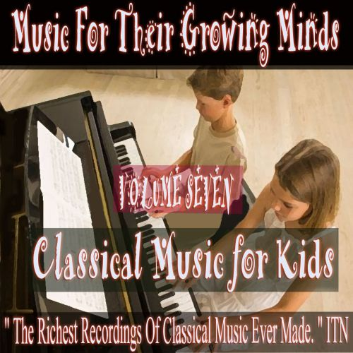Classical Music for Kids: Music for Growing Minds, Vol. 7