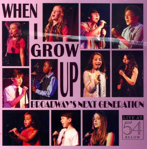 When I Grow Up: Broadway's Next Generation: Live at 54 Below