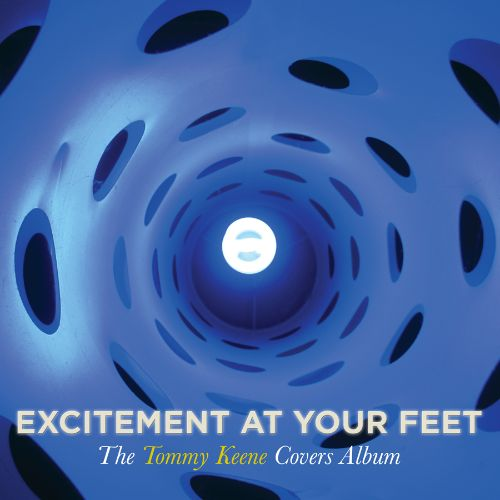 Excitement at Your Feet: The Tommy Keene Covers Album
