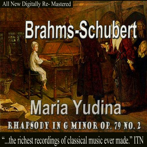 Brahms, Schubert, Maria Yudina: Rhapsody in G minor Op. 79/2