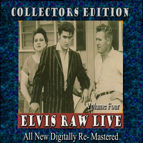 Elvis Raw Live, Vol. 4
