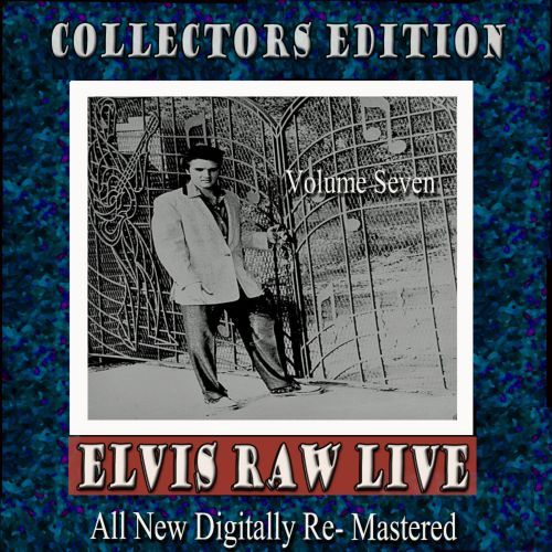 Elvis Raw Live, Vol. 7