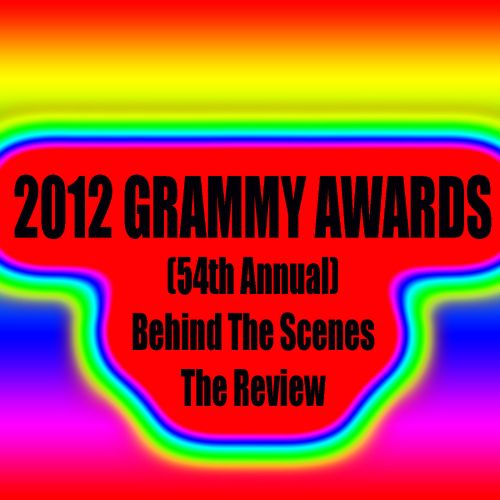 2012 Grammy Awards (54th Annual): Behind the Scenes - The Review