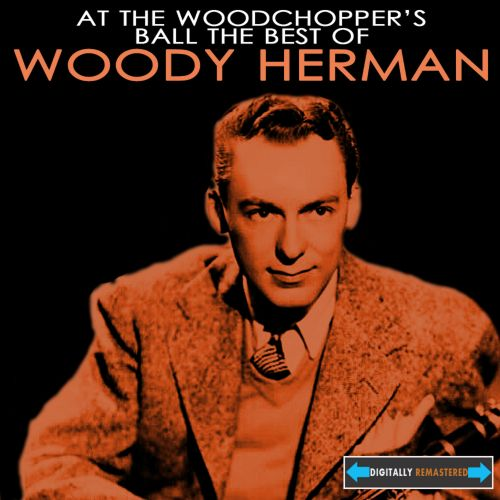 At the Woodchopper's Ball: The Best of Woody Herman