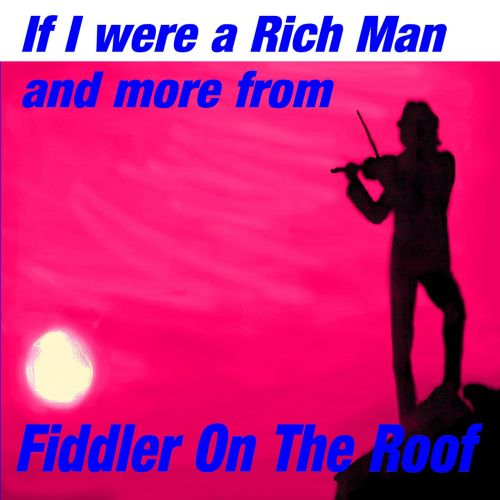 If I were a Rich Man, and More from Fiddler on the Roof