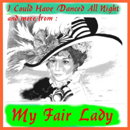 I Could Have Danced All Night, and More from My Fair Lady