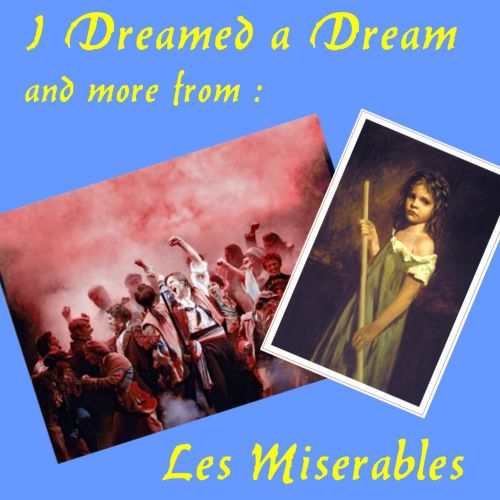 I Dreamed a Dream, and More from Les Miserables