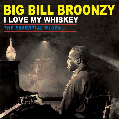 I Love My Whiskey: The Essential Blues