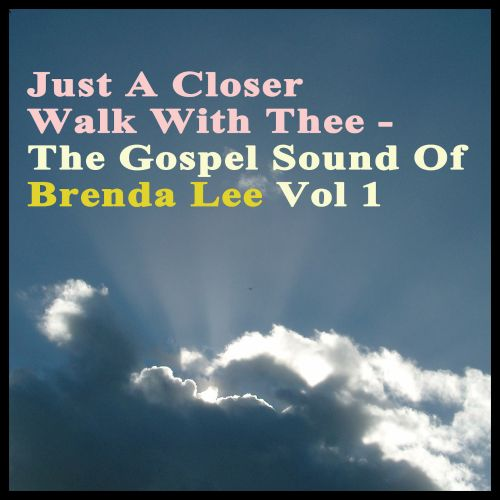 Just a Closer Walk with Thee: The Gospel Sound of Brenda Lee
