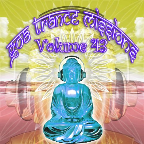 Goa Trance Missions, Vol. 43: Best of Psy Techno, Hard Dance, Progressive Tech House Anthems
