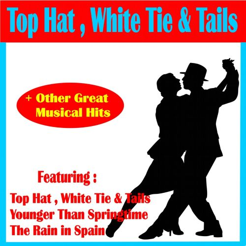 Top Hat, White Tie & Tails + Other Great Musical Hits