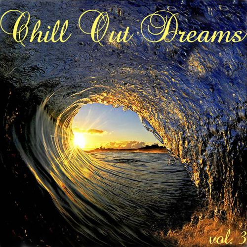 Chill Out Dreams, Vol. 3