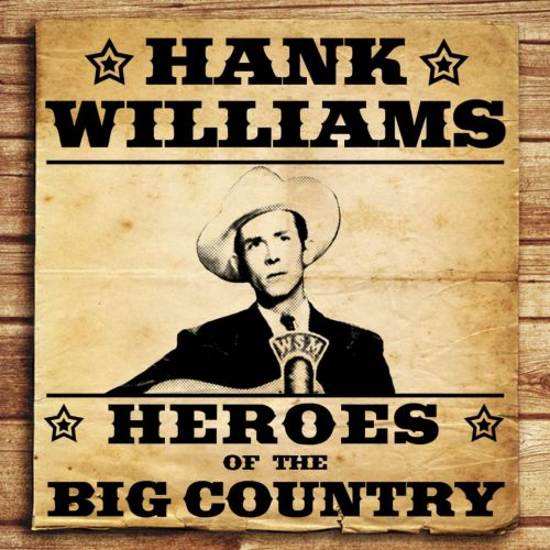 Heroes of the Big Country: Hank Williams