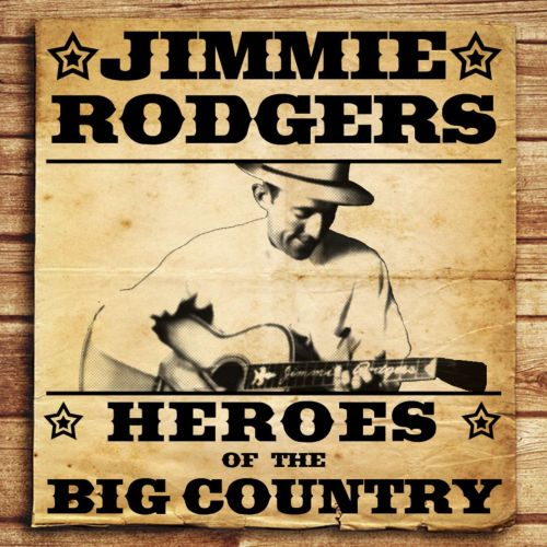 Heroes of the Big Country: Jimmie Rodgers