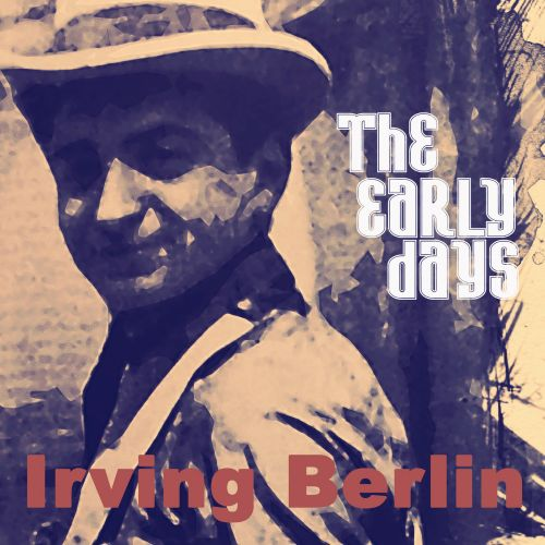 Irving Berlin: The Early Days