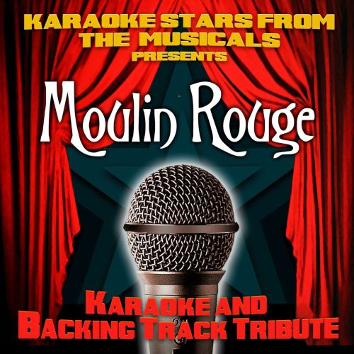 Karaoke Stars From the Musicals Presents Moulin Rouge