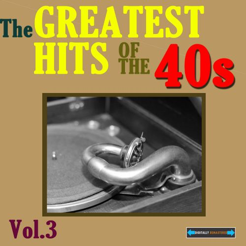 The  Greatest Hits of the Forties, Vol. Three