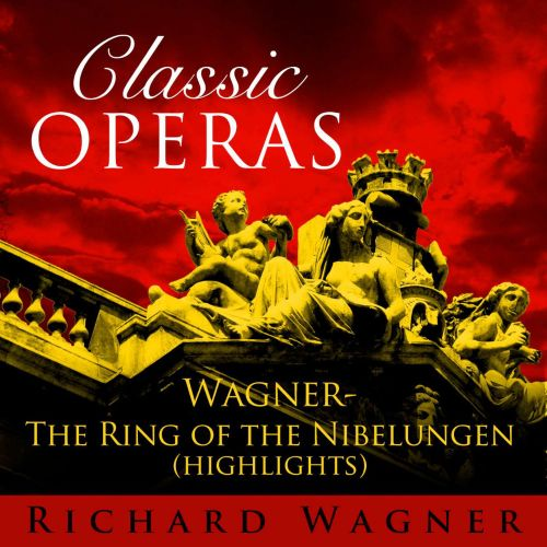 Wagner: The Ring of the Nibelungen [Highlights]
