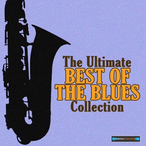 The  Ultimate Best of the Blues Collection