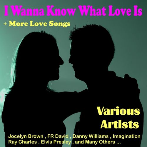 I Wanna Know What Love Is + More Love Songs