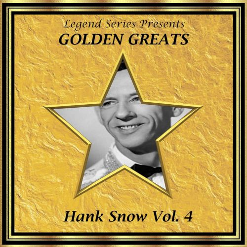 Legend Series Presents - Golden Greats - Hank Snow, Vol. 4