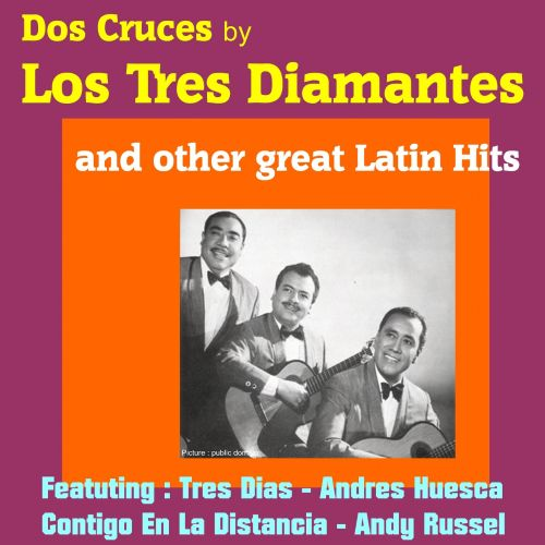 Dos Cruces by Los Tres Diamantes and Other Great Mexican Hits