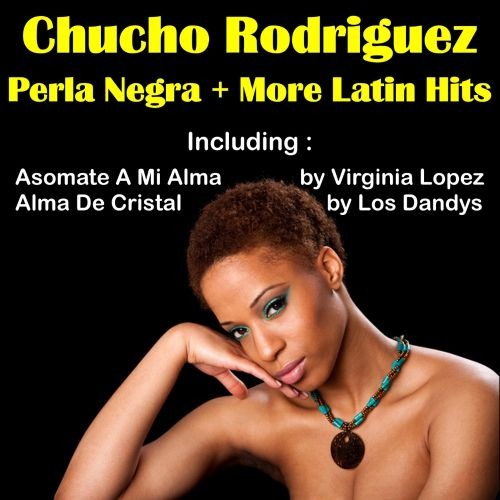 Perla Negra by Chucho Rodriguez and More Latin Hits
