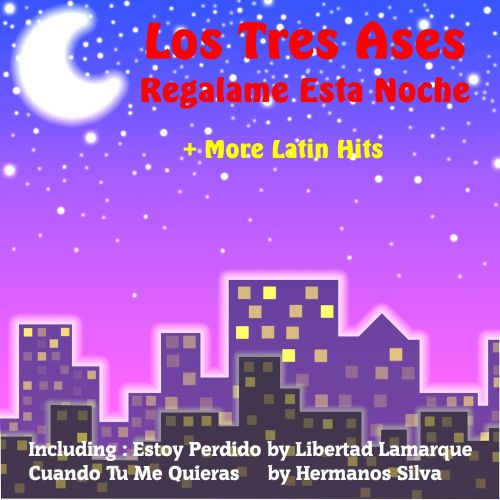 Regalame Esta Noche by Los Tres Ases and More Latin Hits