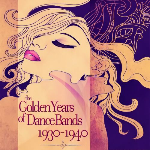The  Golden Years of Dance Bands: 1930-1940