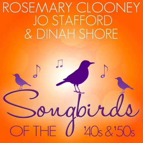 Songbirds of the 40's & 50's: Clooney, Stafford, Shore