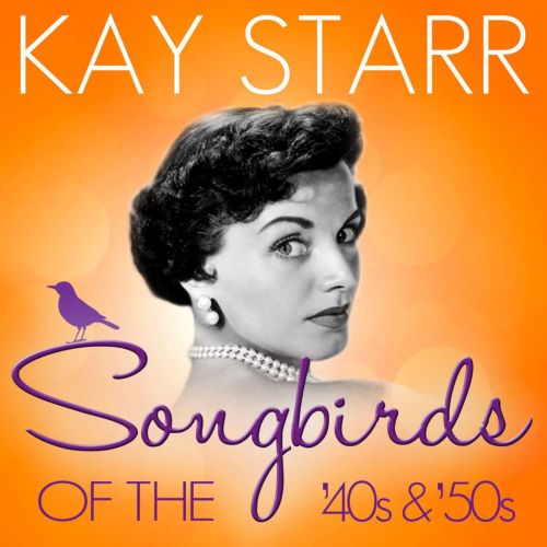 Songbirds of the 40's & 50's: Kay Starr