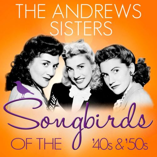 Songbirds of the 40's & 50's: The Andrews Sisters