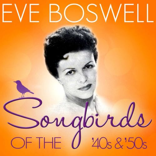 Songbirds of the 40's & 50's: Eve Boswell