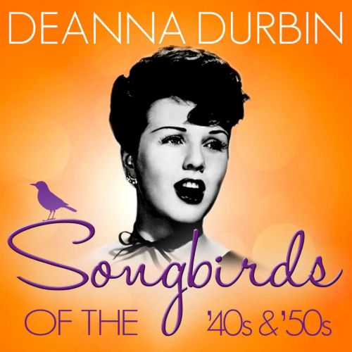 Songbirds of the 40's & 50's: Deanna Durbin