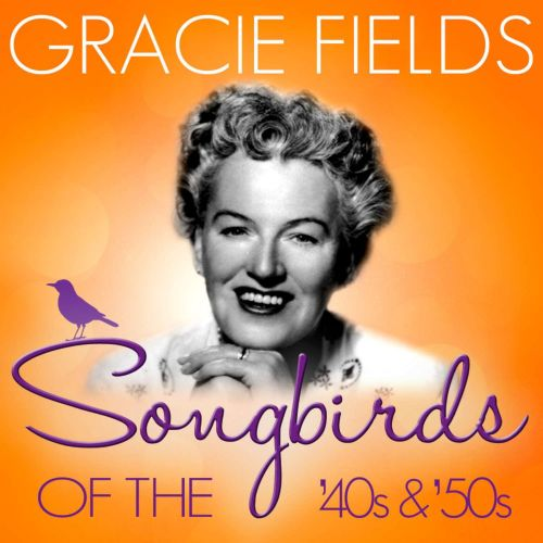 Songbirds of the 40's & 50's: Gracie Feilds
