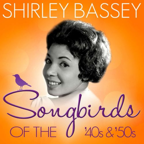Songbirds of the 40's & 50's: Shirley Bassey ( 70 Classic Tracks )