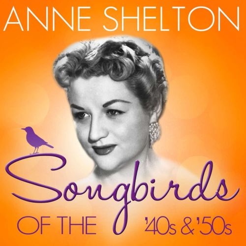 Songbirds of the 40's & 50's: Anne Shelton