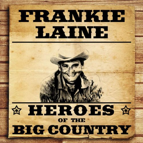 Heroes of the Big Country: Frakie Laine