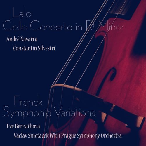 Lalo: Cello Concerto in D minor; Franck: Symphonic Variations