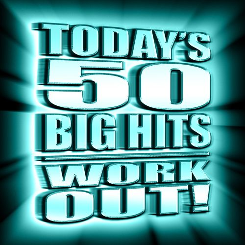 Today's 50 Big Hits: Work Out!
