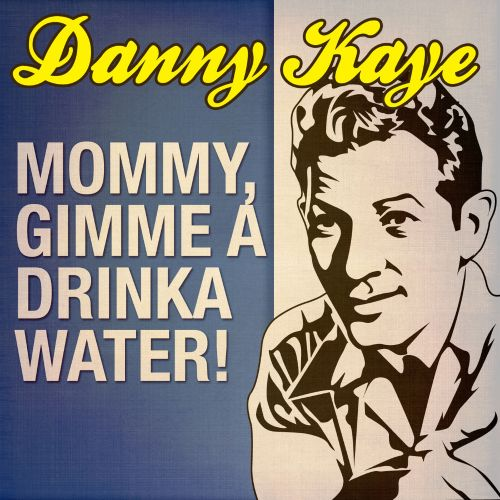 Mommy, Gimme a Drinka Water!