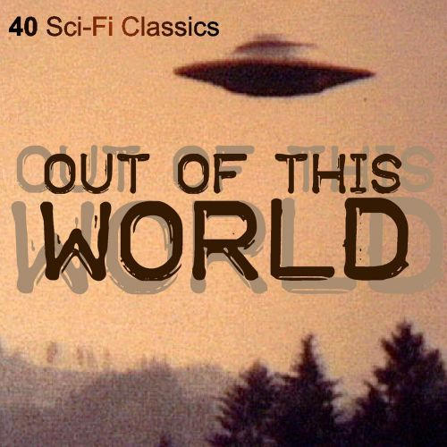 Out of This World - 40 Sci-Fi Classics