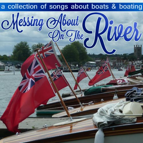 Messing About On the River - A Collection of Songs About Boats & Boating