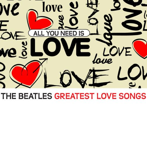 All You Need Is Love: The Beatles Greatest Love Songs